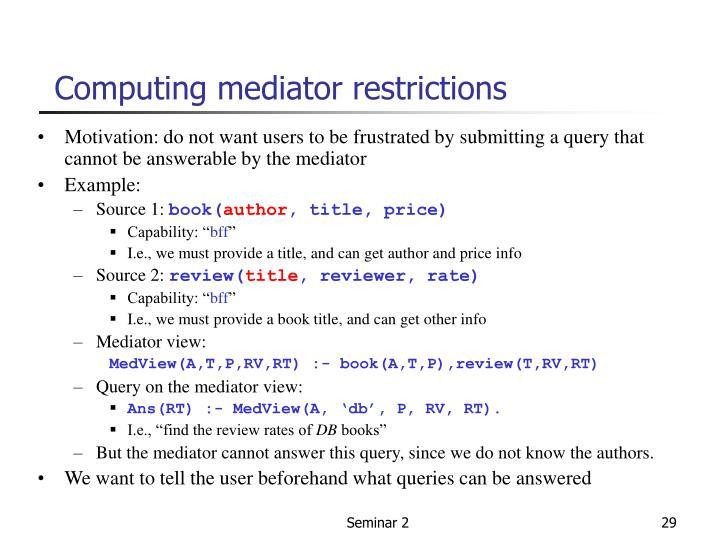 Computing mediator restrictions