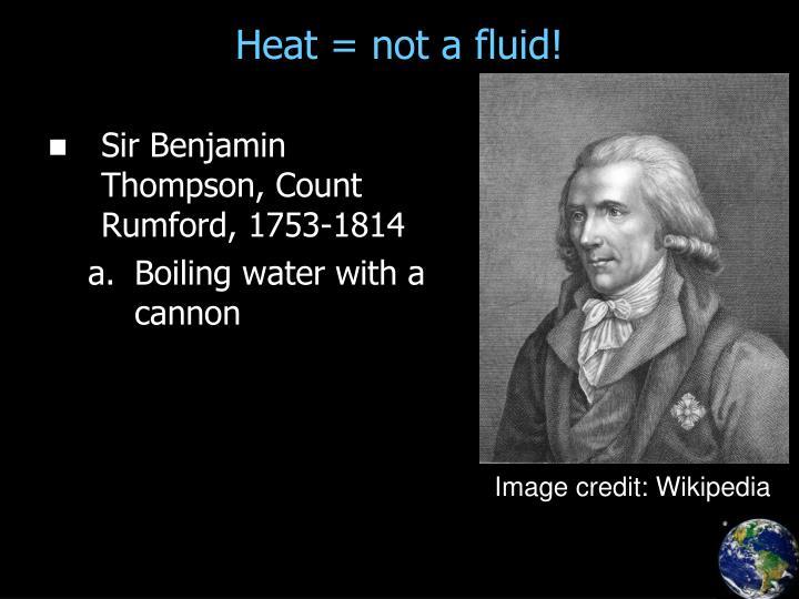 Heat = not a fluid!