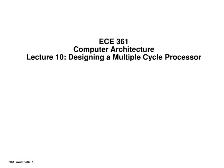 Ece 361 computer architecture lecture 10 designing a multiple cycle processor