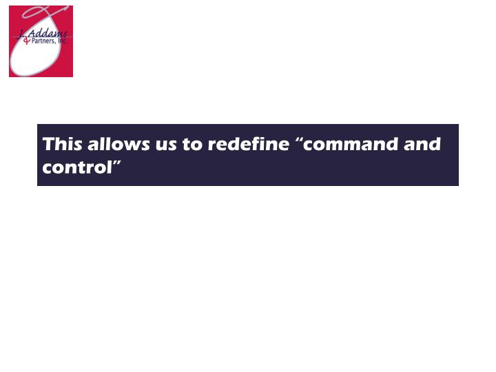 """This allows us to redefine """"command and control"""""""