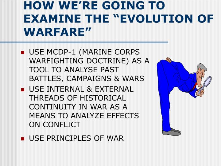 How we re going to examine the evolution of warfare