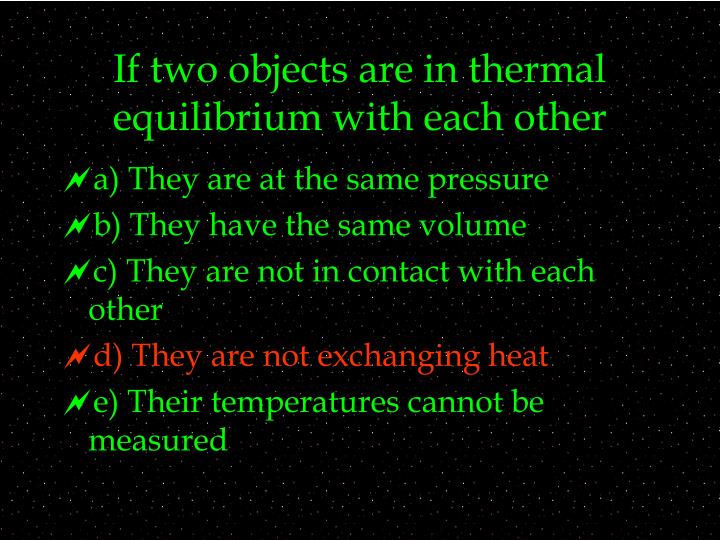 If two objects are in thermal equilibrium with each other