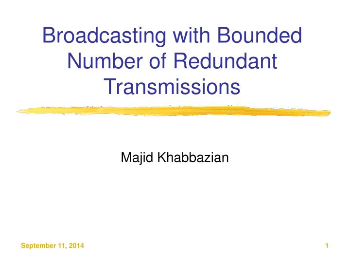 Broadcasting with bounded number of redundant transmissions