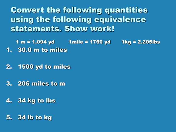 Convert the following quantities using the following equivalence statements. Show work!