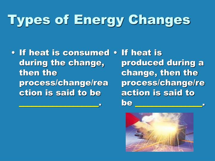 If heat is consumed during the change, then the process/change/reaction is said to be