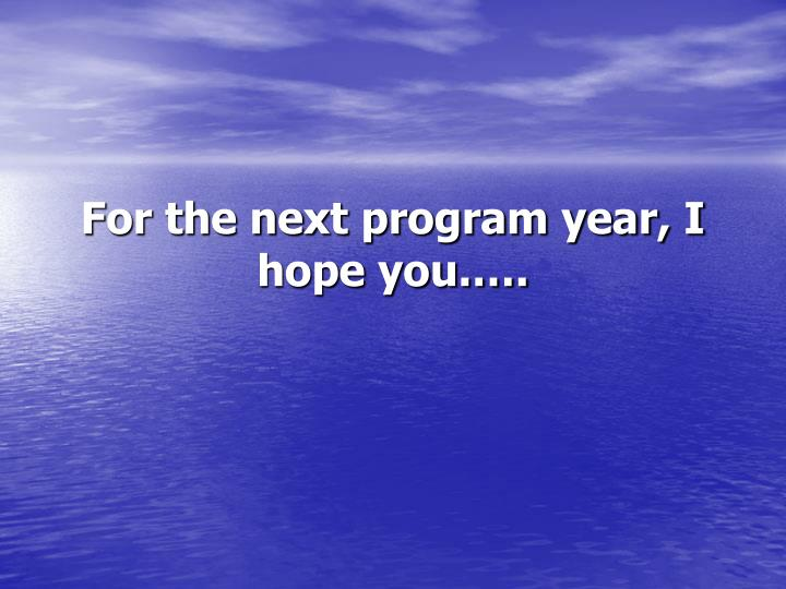 For the next program year, I hope you.….