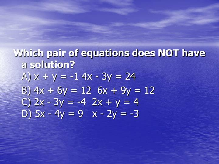 Which pair of equations does NOT have a solution?