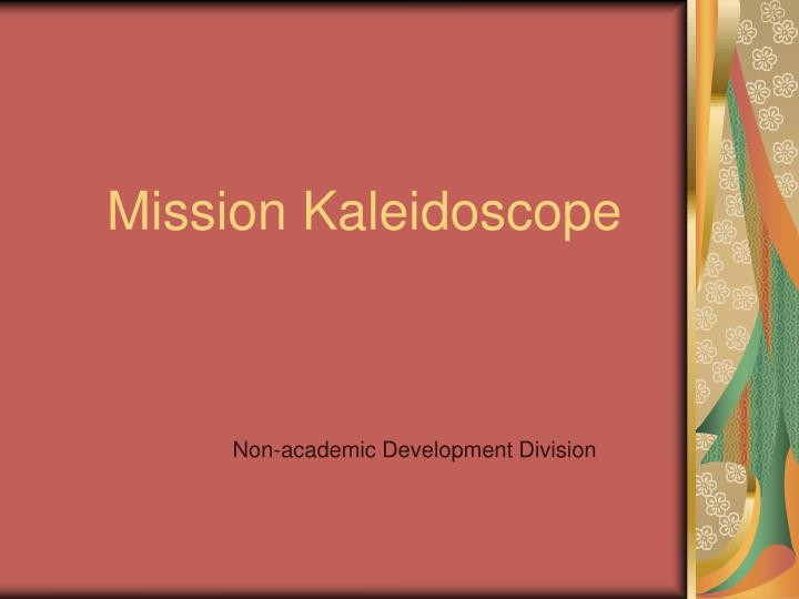 Mission kaleidoscope