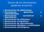 dentro de los diccionarios podemos encontrar