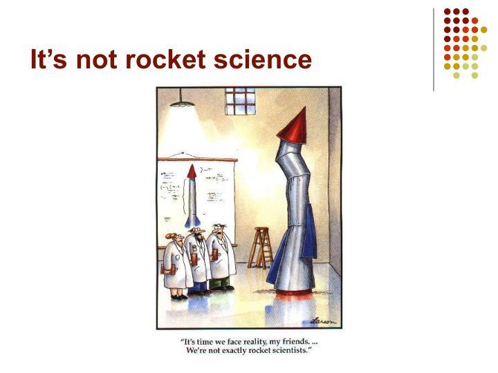 It s not rocket science