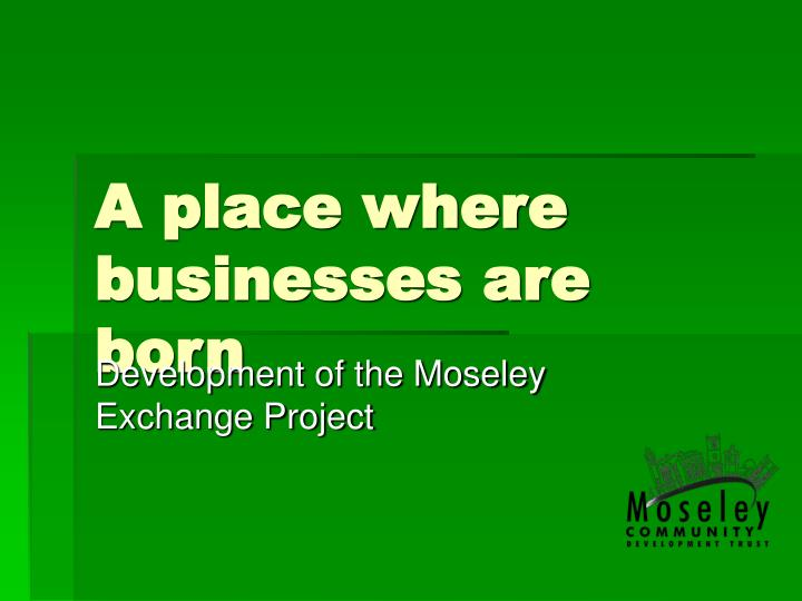 A place where businesses are born