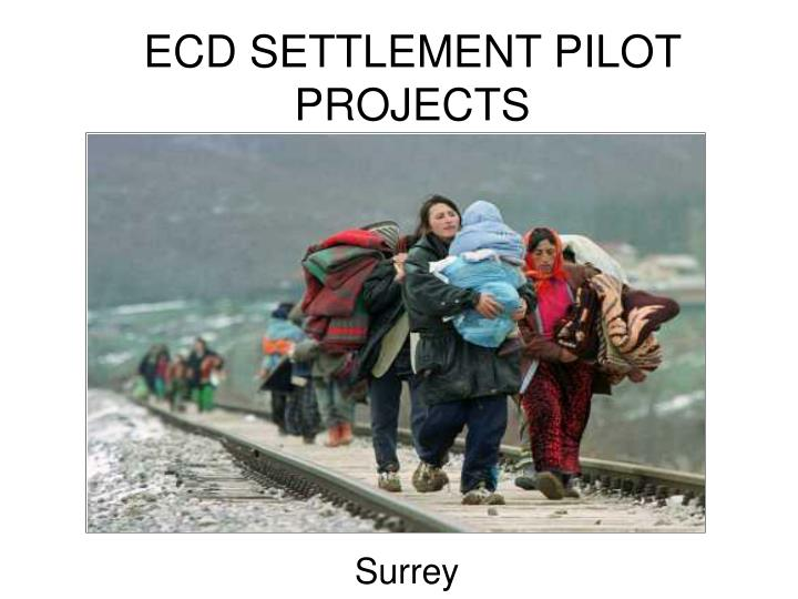 ECD SETTLEMENT PILOT PROJECTS