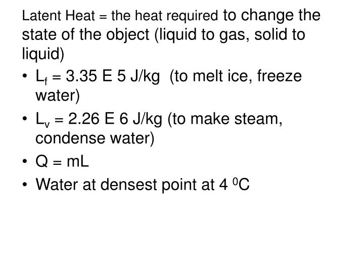 Latent heat the heat required to change the state of the object liquid to gas solid to liquid