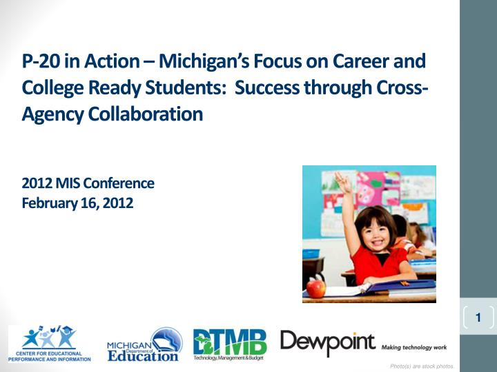 P-20 in Action – Michigan's Focus on Career and College Ready Students:  Success through Cross-A...