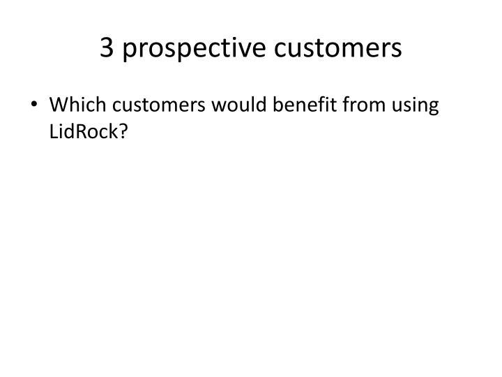 3 prospective customers
