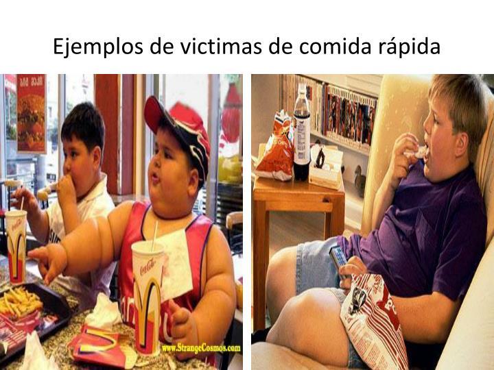 Ejemplos de victimas de comida rápida