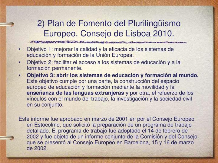 2) Plan de Fomento del Plurilingüismo  Europeo. Consejo de Lisboa 2010.