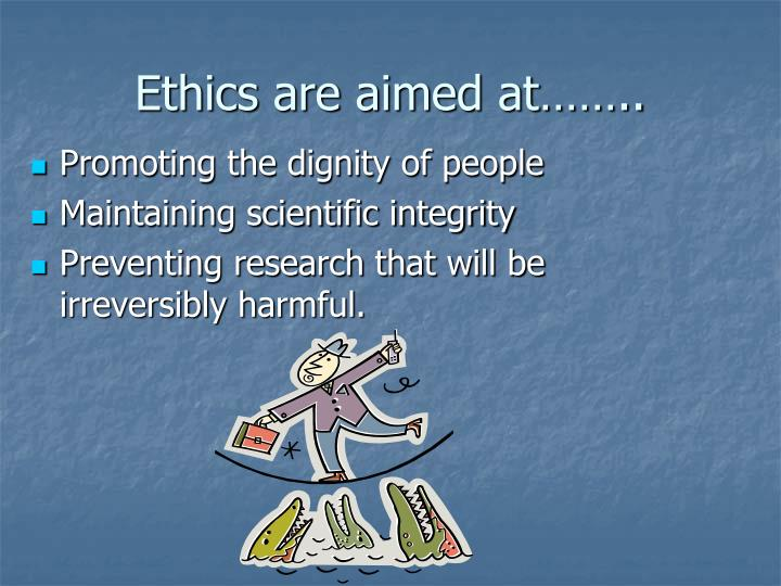 Ethics are aimed at……..
