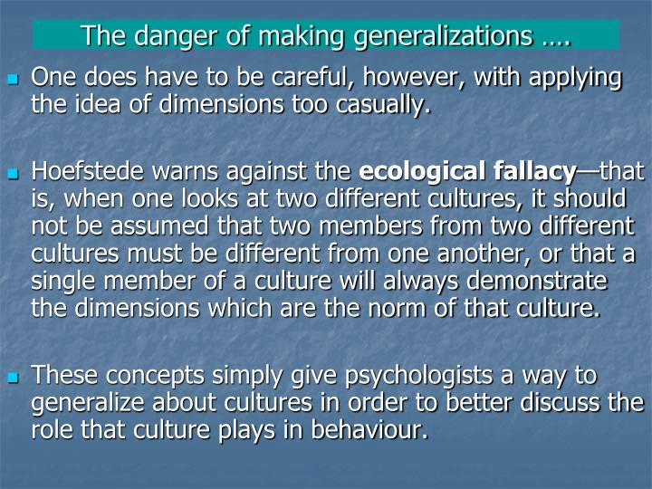 The danger of making generalizations ….