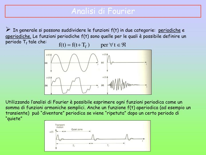In generale si possono suddividere le funzioni f(t) in due categorie: