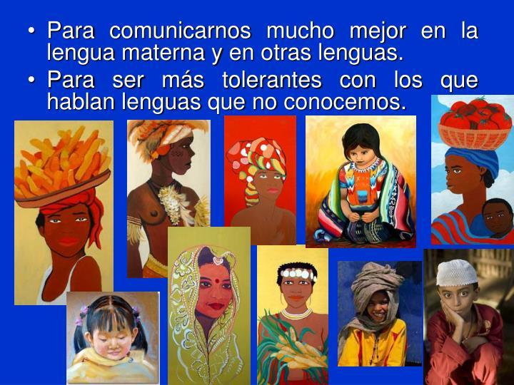 Para comunicarnos mucho mejor en la lengua materna y en otras lenguas.