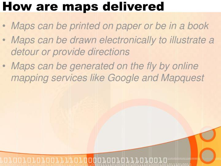 How are maps delivered