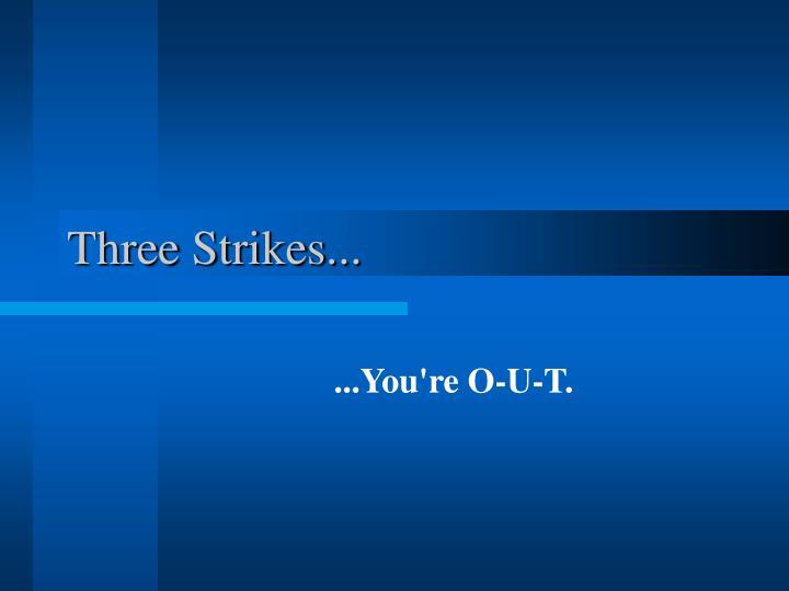 Three Strikes...
