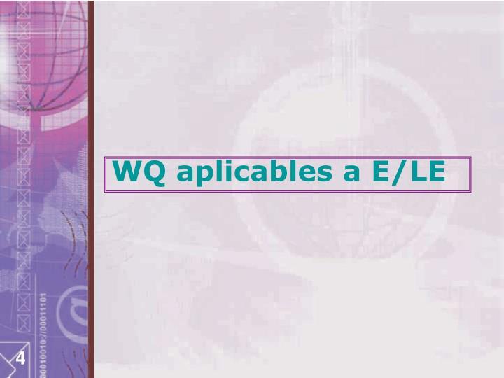 WQ aplicables a E/LE