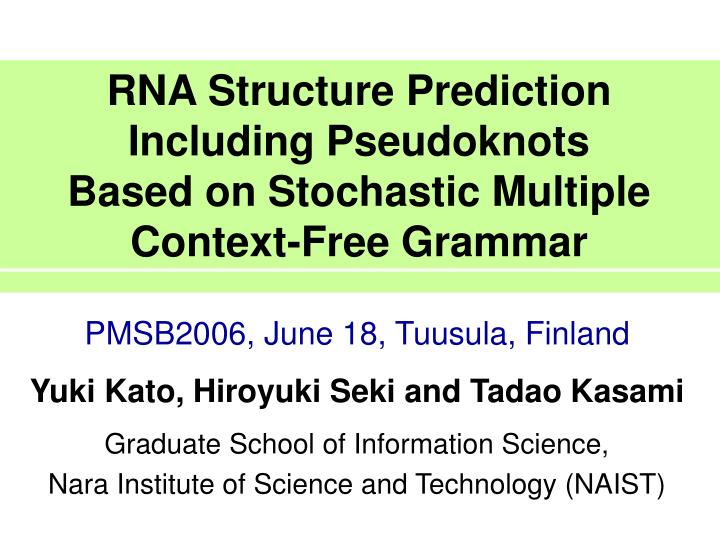 Rna structure prediction including pseudoknots based on stochastic multiple context free grammar