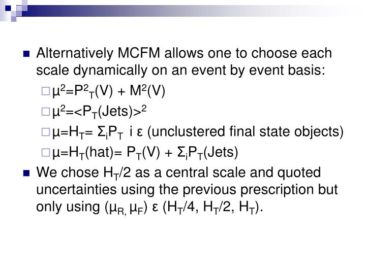 Alternatively MCFM allows one to choose each scale dynamically on an event by event basis: