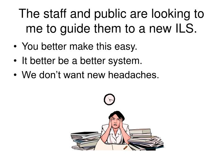 The staff and public are looking to me to guide them to a new ILS.