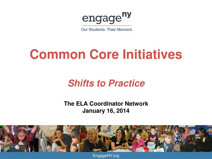 common core initiatives shifts to practice the ela coordinator network january 16 2014