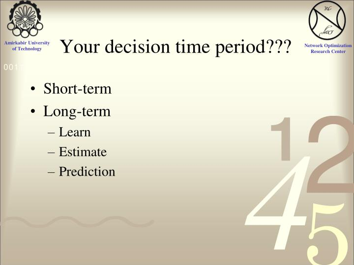 Your decision time period???