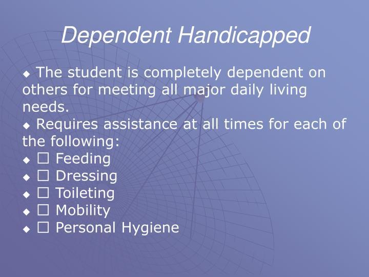 Dependent Handicapped