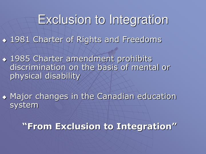 Exclusion to Integration