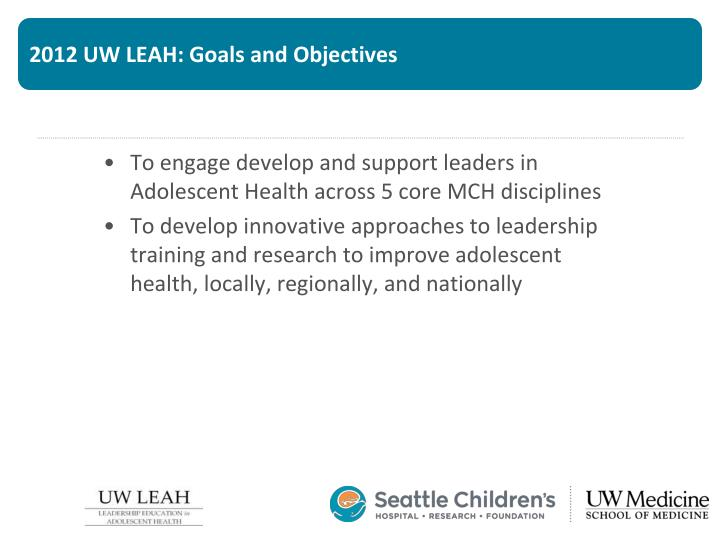 2012 UW LEAH: Goals and Objectives