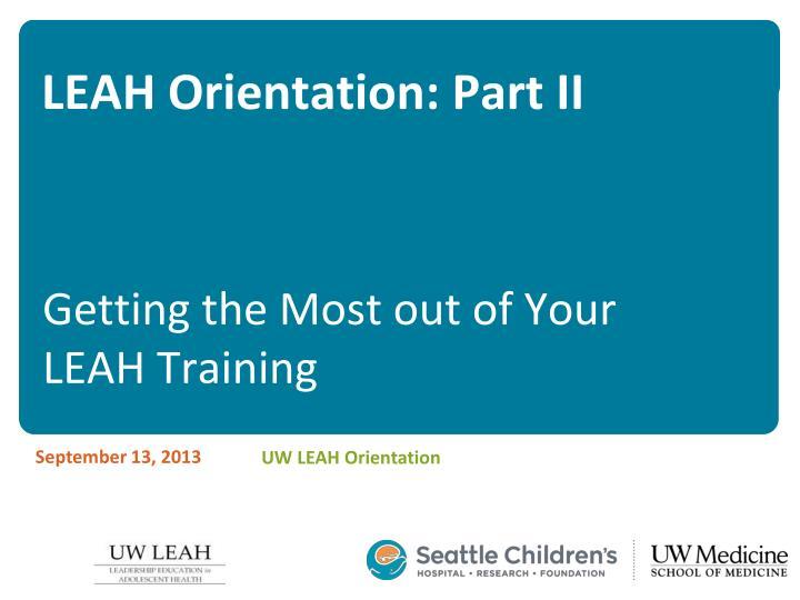 LEAH Orientation: Part II