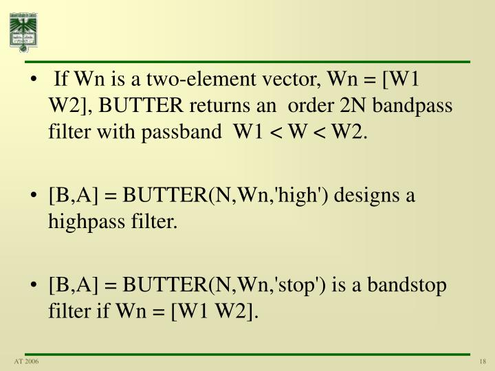 If Wn is a two-element vector, Wn = [W1 W2], BUTTER returns an