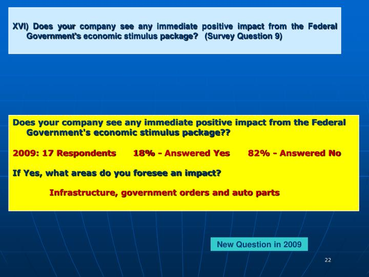 XVI) Does your company see any immediate positive impact from the Federal Government's economic stimulus package?