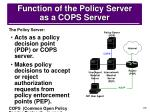 function of the policy server as a cops server