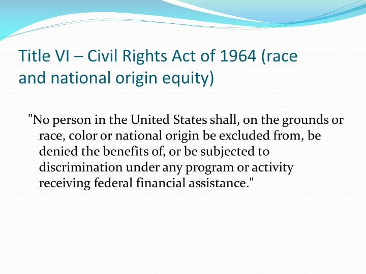 Title VI – Civil Rights Act of 1964 (race and national origin equity)