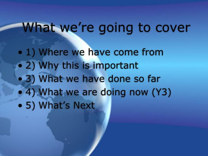 What we re going to cover