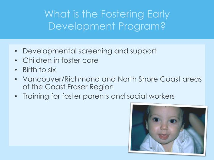 What is the Fostering Early Development Program?