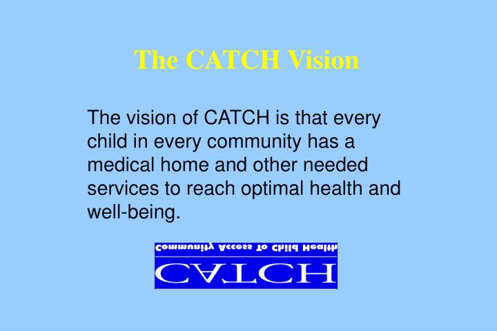 The CATCH Vision