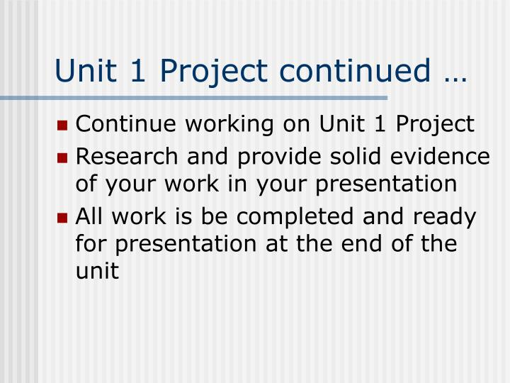 Unit 1 Project continued …