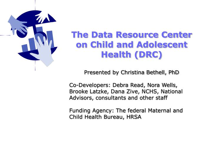 The Data Resource Center on Child and Adolescent Health (DRC)
