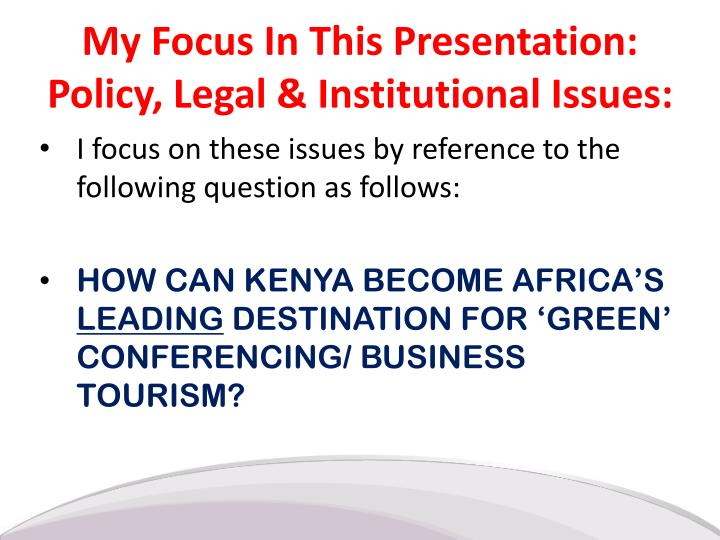 My Focus In This Presentation: Policy, Legal & Institutional Issues: