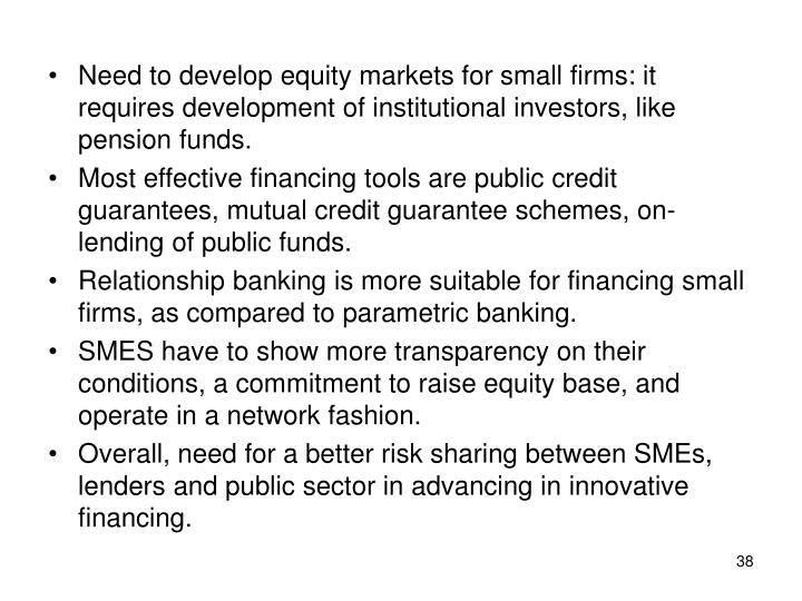 Need to develop equity markets for small firms: it requires development of institutional investors, like pension funds.