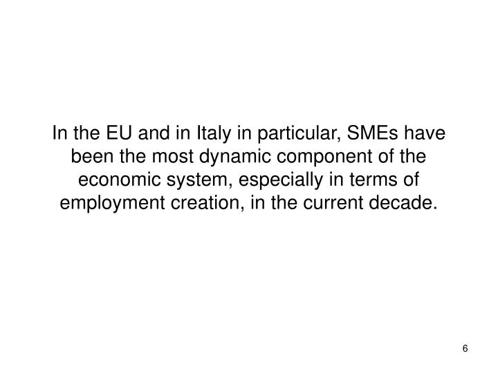 In the EU and in Italy in particular, SMEs have been the most dynamic component of the economic system, especially in terms of employment creation, in the current decade.