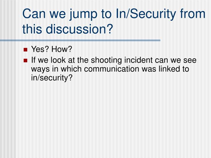 Can we jump to In/Security from this discussion?